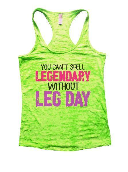 You Can't Spell Legendary Without Leg Day Burnout Tank Top By Funny Threadz Funny Shirt Small / Neon Green