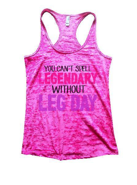 You Can't Spell Legendary Without Leg Day Burnout Tank Top By Funny Threadz Funny Shirt Small / Shocking Pink