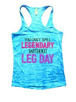 You Can't Spell Legendary Without Leg Day Burnout Tank Top By Funny Threadz Funny Shirt Small / Tahiti Blue