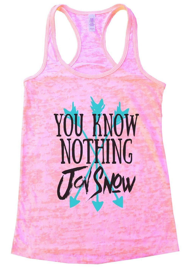 You Know Nothing Jon Snow Burnout Tank Top By Funny Threadz Funny Shirt Small / Light Pink