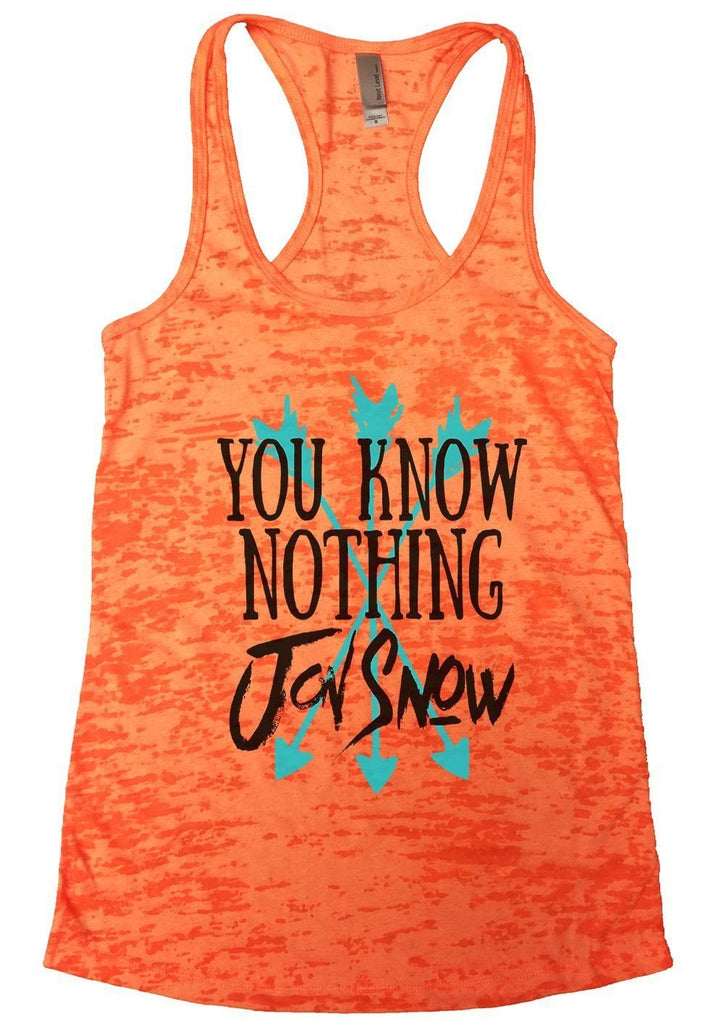 You Know Nothing Jon Snow Burnout Tank Top By Funny Threadz Funny Shirt Small / Neon Orange