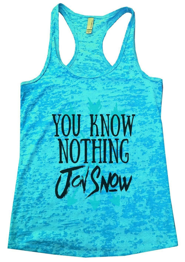 You Know Nothing Jon Snow Burnout Tank Top By Funny Threadz Funny Shirt Small / Tahiti Blue