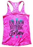 You Know Nothing Jon Snow Burnout Tank Top By Funny Threadz Funny Shirt Small / Shocking Pink