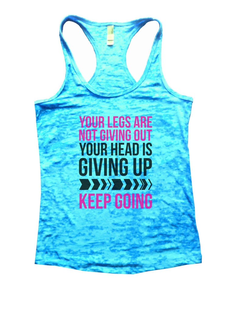 Your Legs Are Not Giving Out Your Head Is Giving Up Keep Going Burnout Tank Top By Funny Threadz Funny Shirt Small / Tahiti Blue