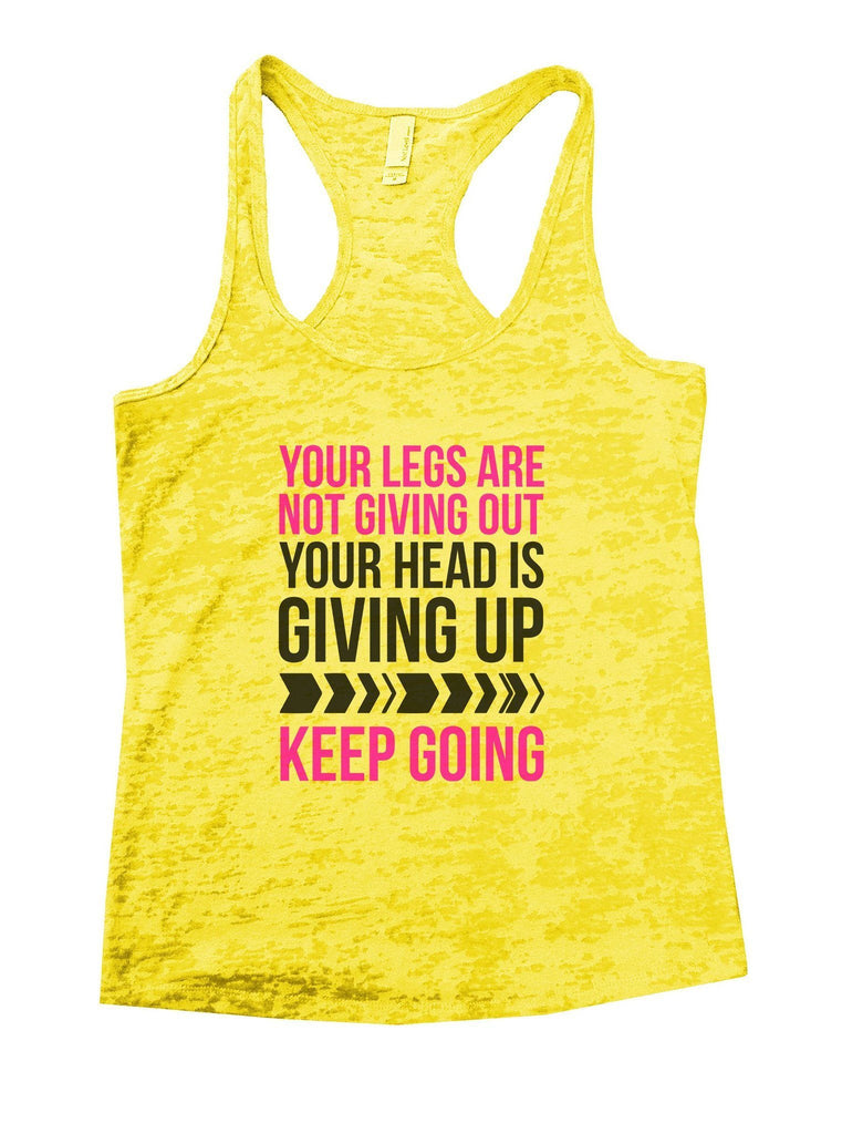 Your Legs Are Not Giving Out Your Head Is Giving Up Keep Going Burnout Tank Top By Funny Threadz Funny Shirt Small / Yellow