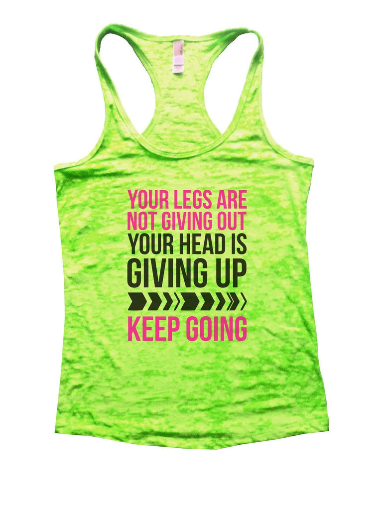 Your Legs Are Not Giving Out Your Head Is Giving Up Keep Going Burnout Tank Top By Funny Threadz Funny Shirt Small / Neon Green