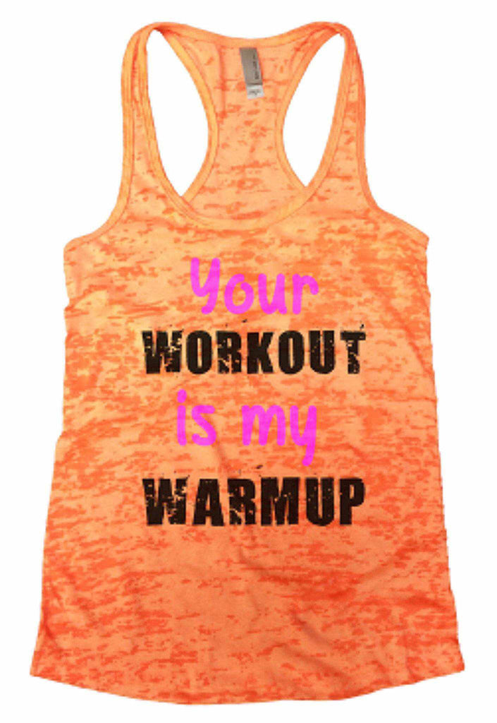 Your Workout Is My Warmup Burnout Tank Top By Funny Threadz Funny Shirt Small / Neon Orange