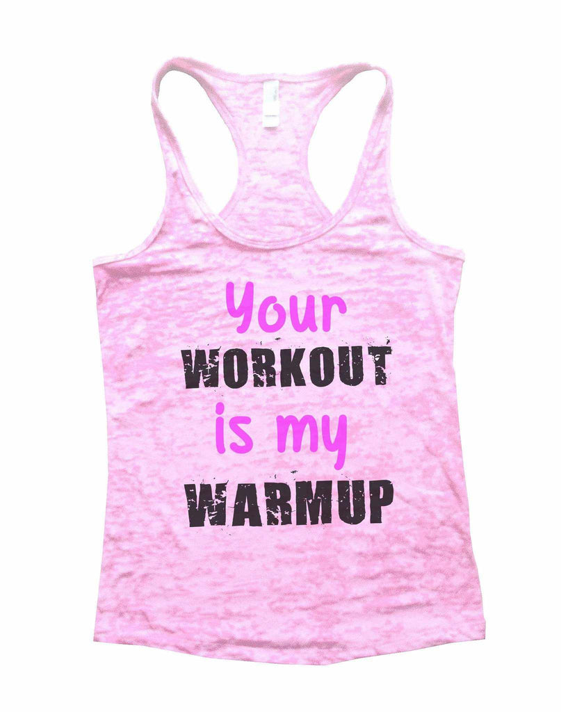Your Workout Is My Warmup Burnout Tank Top By Funny Threadz