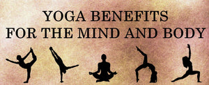 Yoga Benefits For Your Mind and Body