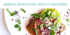 Simply Sprouted: Why It Matters