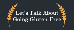 Let's Talk About Going Gluten-Free