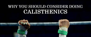 Why You Should Consider Doing Calisthenics