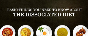 Basic Things You Need To Know About The Dissociated Diet