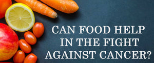 Can Food Help In The Fight Against Cancer?