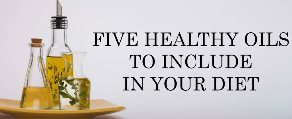 Five Healthy Oils To Include In Your Diet