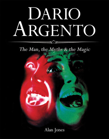 DARIO ARGENTO: The Man, the Myths and the Magic by Alan Jones