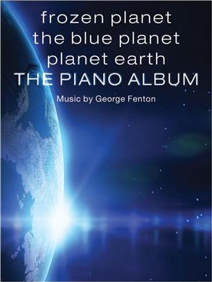 GEORGE FENTON: FROZEN PLANET, THE BLUE PLANET, PLANET EARTH: Arr. (CHRISTOPHER HUSSEY): PIANO