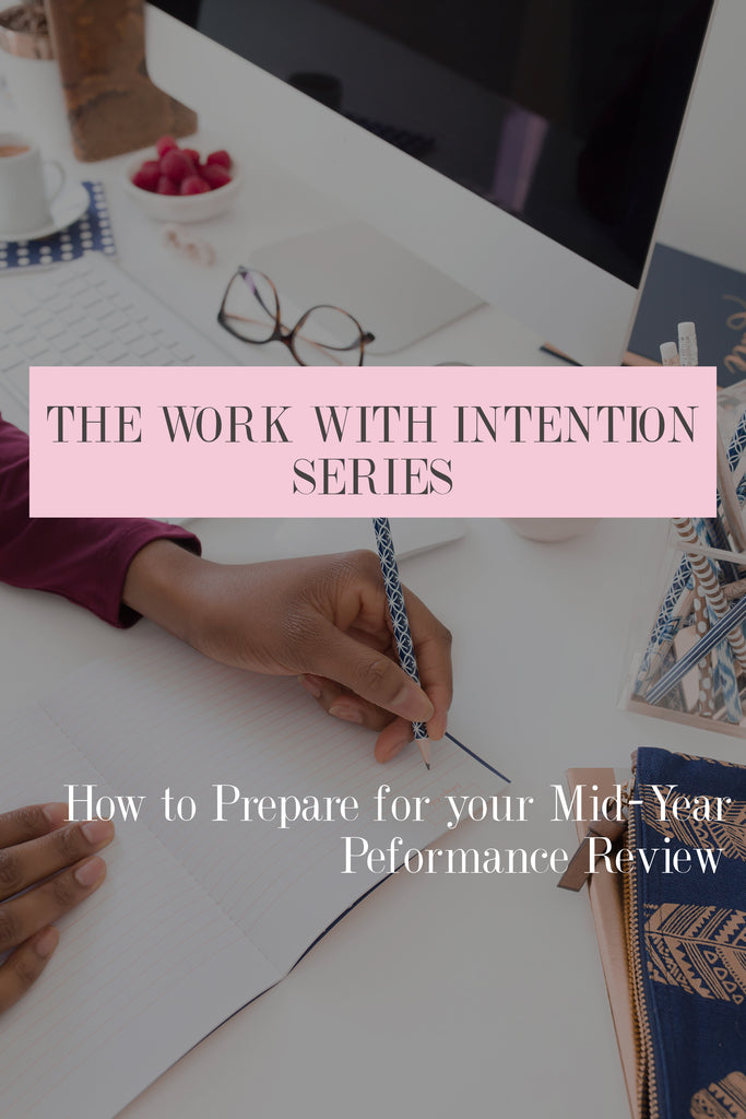 Work With Intention Series: How to Prepare for Your Mid-Year Performance Review