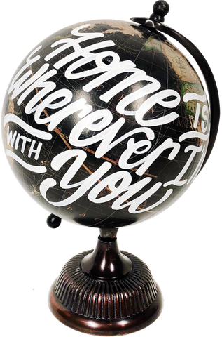 """Home is Wherever I'm with You"" Globe"