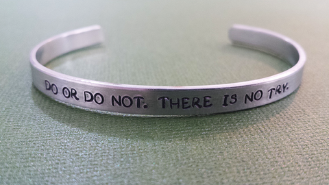 Do or Do Not. There is no Try - Aluminum Bracelet Cuff