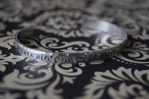There Ain't No Me If There Ain't No You - Supernatural Inspired Aluminum Bracelet Cuff