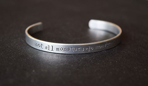Not all monsters do monstrous things - Teen Wolf Inspired Aluminum Bracelet Cuff