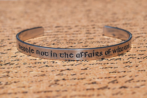 Meddle Not in the Affairs of Wizards - Tolkien Inspired Aluminum Bracelet Cuff