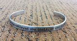 She believed she could, so she did - Aluminum Bracelet Cuff
