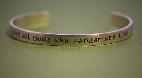 Not All Those Who Wander Are Lost -Tolkien Inspired Aluminum Bracelet Cuff