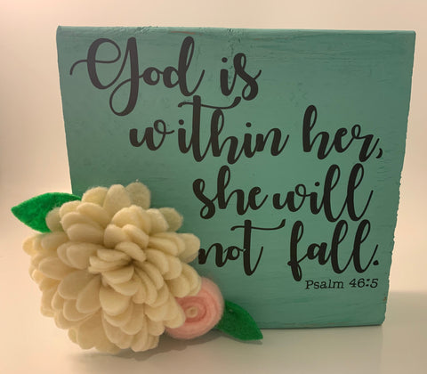 Painted Wood Sign with Psalm 46:5 Scripture and Handmade Felt Flowers