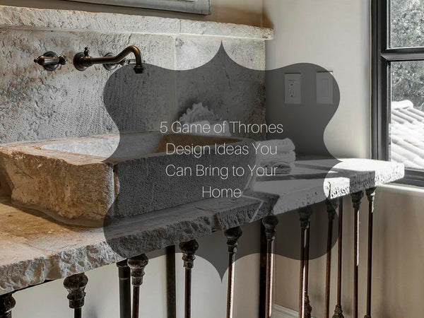 5 Game of Thrones Design Ideas You Can Bring to Your Home