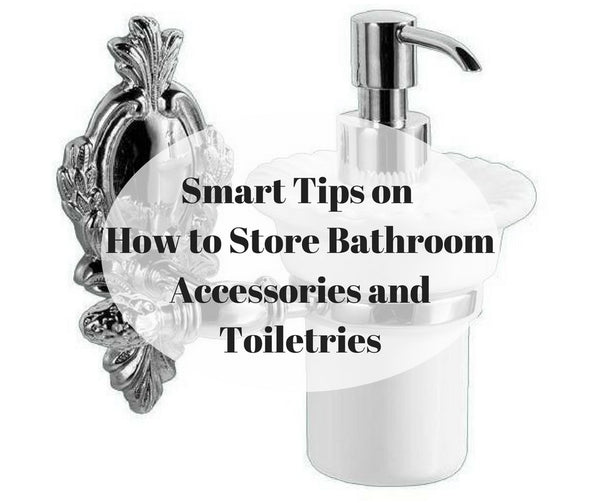 Smart Tips on How to Store Bathroom Accessories and Toiletries