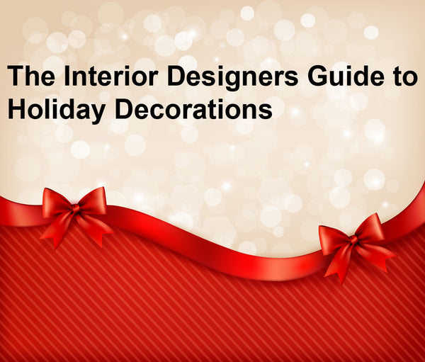 The Interior Designers Guide to Holiday Decorations
