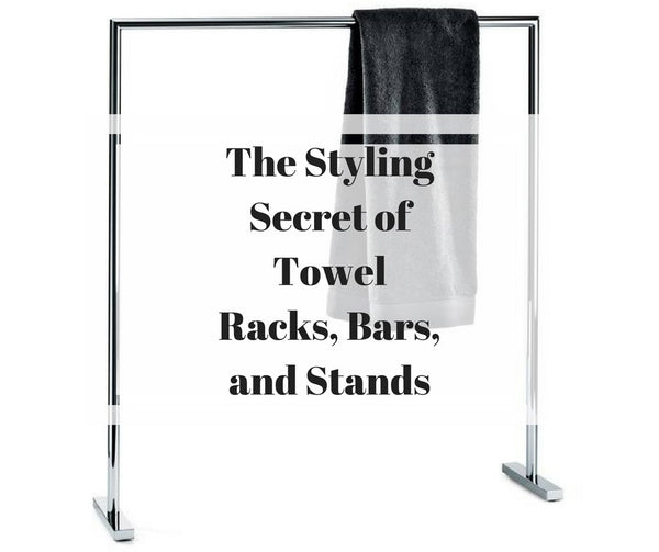 The Styling Secret of Towel Racks, Bars, and Stands