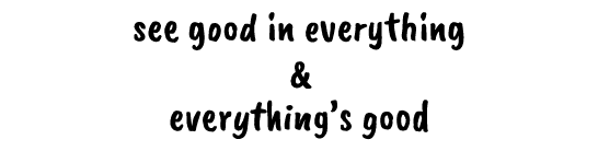 see good in everything & everything's good