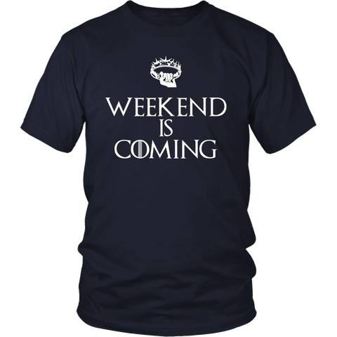 Weekend is Coming (TM) Unisex T-shirt (8 Colors)