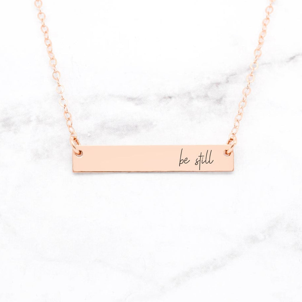 Be Still Necklace - Rose Gold Quote Bar Necklace