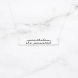Nevertheless She Persisted - Sterling Silver Quote Bar Necklace