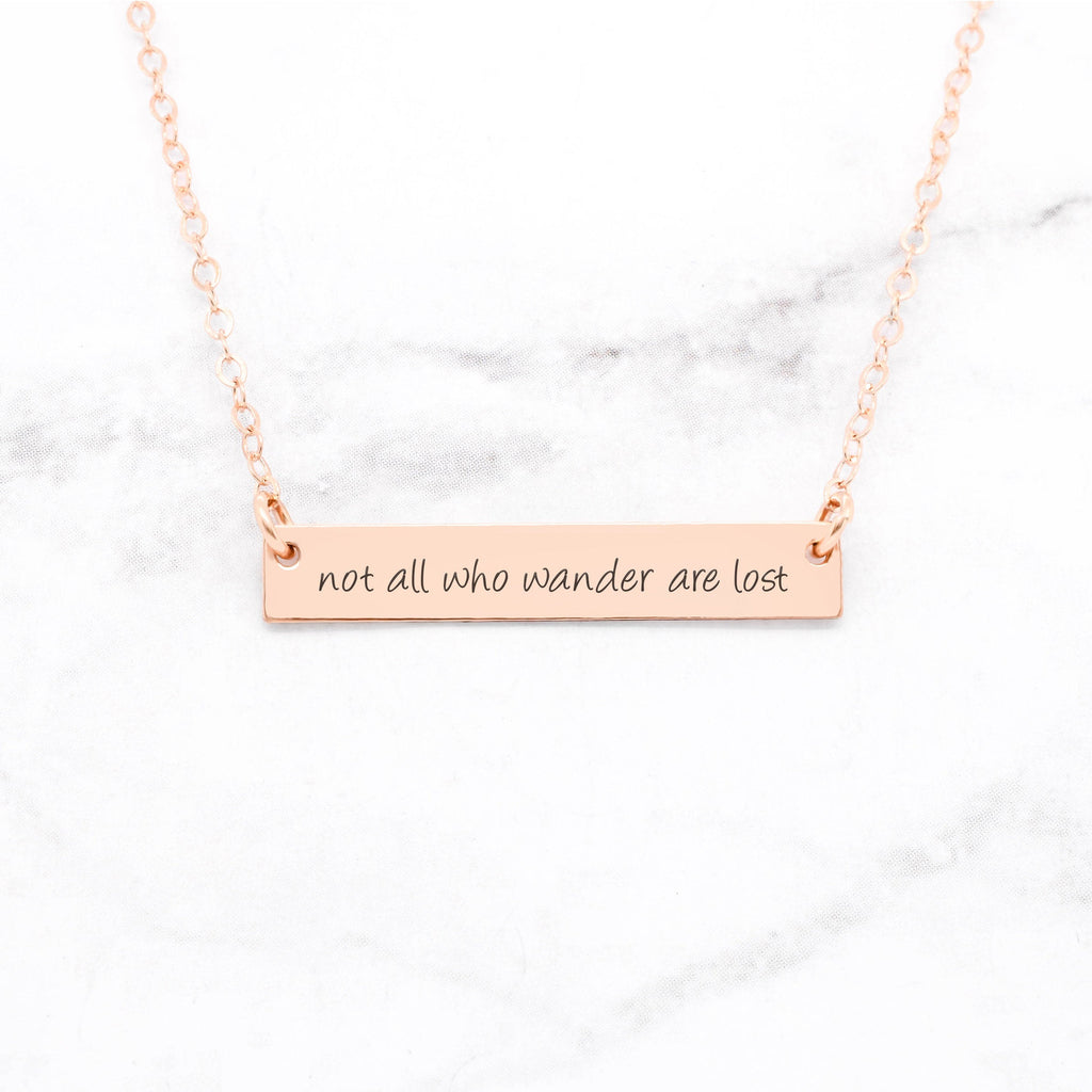 Not All Who Wander Are Lost - Rose Gold Quote Bar Necklace