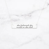 She Believed She Could So She Did - Sterling Silver Quote Bar Necklace