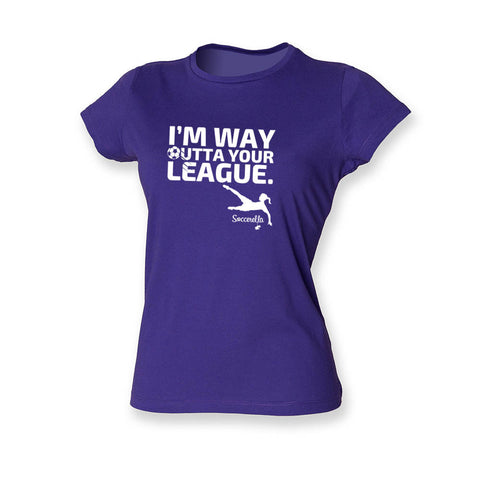 Way Outta Your League Women's football tshirt