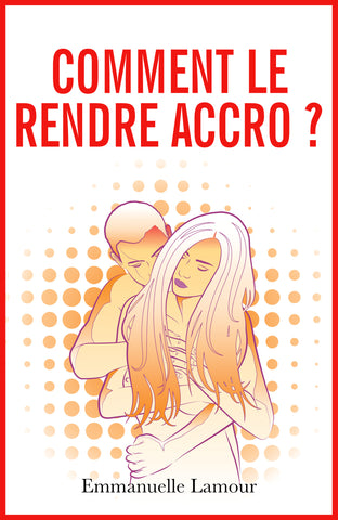 Comment le rendre accro - ebook