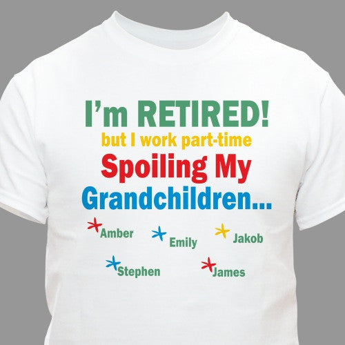 I'm Retired... Spoiling my Personalized T-Shirt- 5 colors