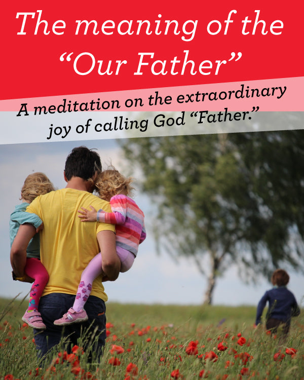 "The meaning of the ""Our Father"" Catholic Prayer"