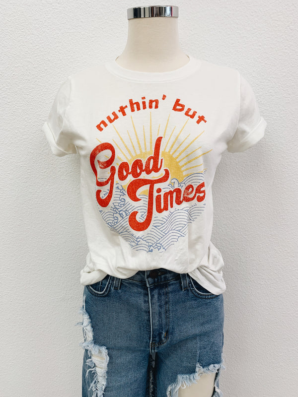 Nuthin' but Good Times Tee