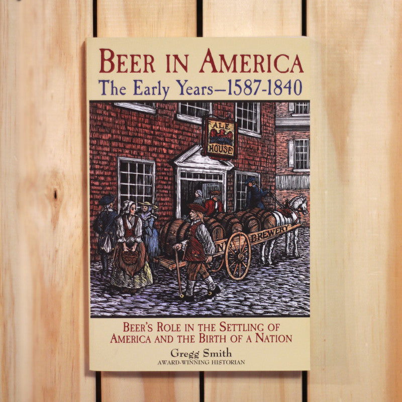 Beer In America:  The Early Years - 1587-1840