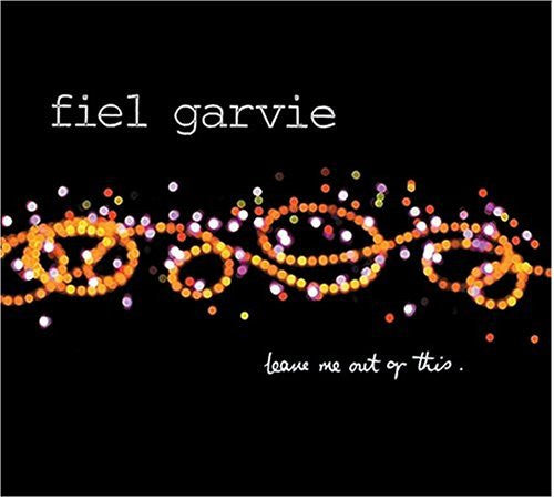 Fiel Garvie - Leave Me Out Of This