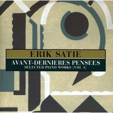 Erik Satie - Avant-Dernieres Pensees: Selected Piano Works, Vol. 1