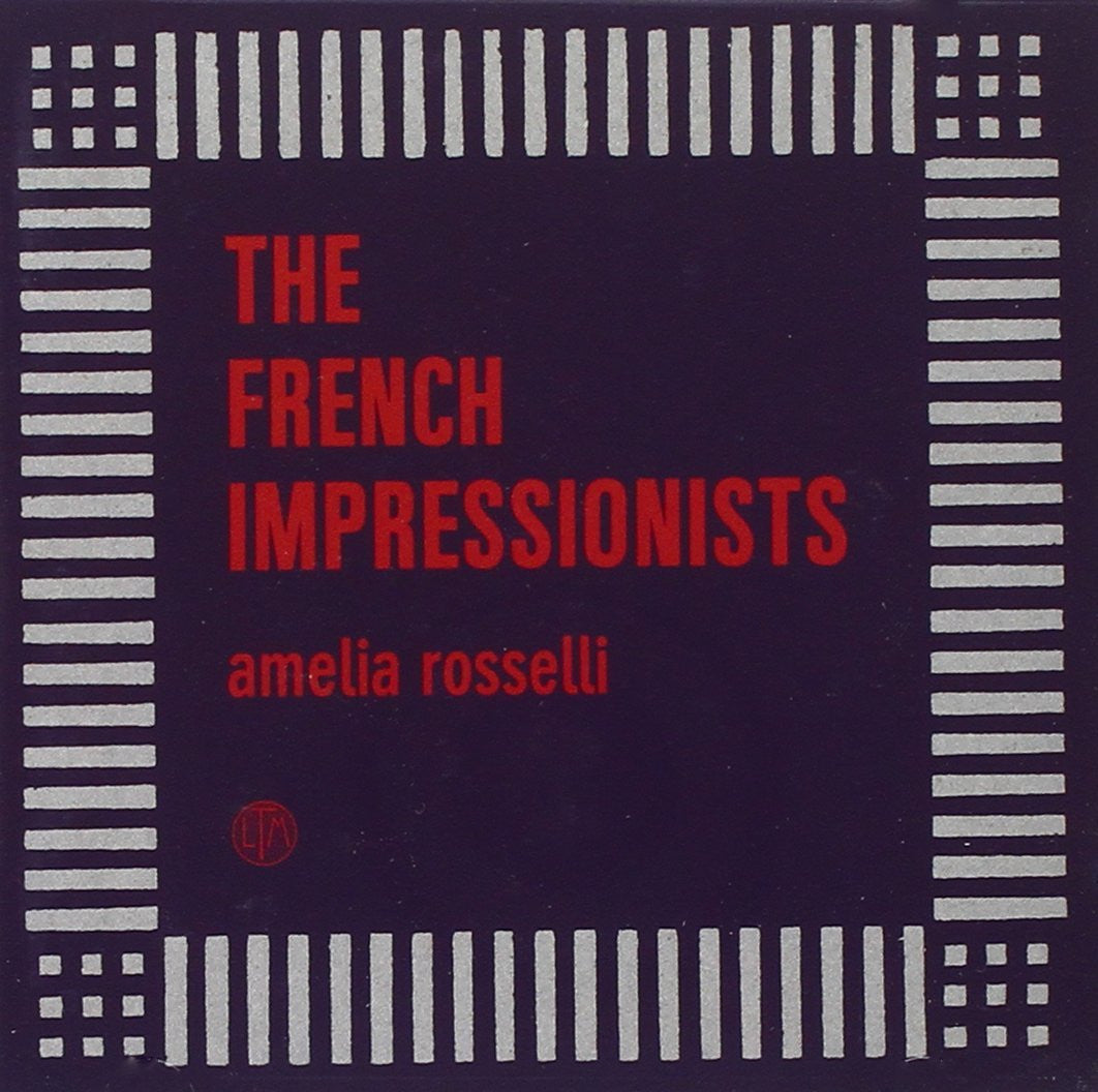 French Impressionists, The - Amelia Rosselli