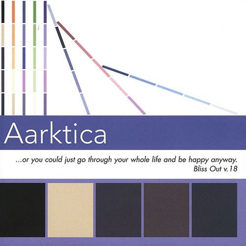 Aarktica - Or You Could Just Go Through Your Whole Life And Be Happy Anyway: Bliss Out, Vol. 18